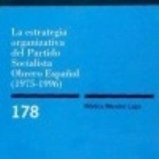 Libros: LA ESTRATEGIA ORGANIZATIVA DEL PARTIDO SOCIALISTA OBRERO ESPAÑOL (1975-1996). Lote 128224655