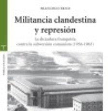 Libros: MILITANCIA CLANDESTINA Y REPRESIÓN: LA DICTADURA FRANQUISTA CONTRA LA SUBVERSIÓN COMUNISTA. Lote 128224704