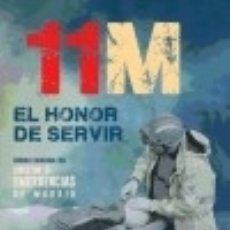 Libros: 11-M : EL HONOR DE SERVIR: CRÓNICA EMOCIONAL DEL DIRECTOR DE EMERGENCIAS DE MADRID. Lote 128224899
