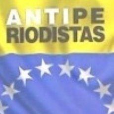 Libros: ANTIPERIODISTAS : CONFESIONES DE LAS AGRESIONES MEDIÁTICAS CONTRA VENEZUELA. Lote 128225075