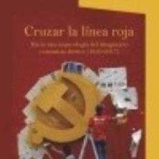 Libros: CRUZAR LA LÍNEA ROJA: HACIA UNA ARQUEOLOGÍA DEL IMAGINARIO COMUNISTA IBÉRICO (1930-2017). Lote 128225626
