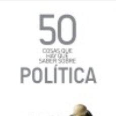 Libros: 50 COSAS QUE HAY QUE SABER SOBRE POLÍTICA. Lote 128240976