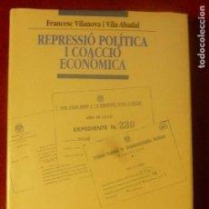Libros: VILA-ABADAL, FRANCESC. REPRESSIÓ POLÍTICA I COACCIÓ ECONÒMICA. PUBLICACIONS ABADIA DE MONTSERRAT. Lote 130736884
