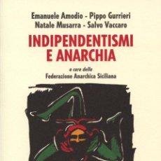 Libros: AMODIO; GURRIERI; MUSARRA; VACCARO. INDIPENDENTISMI E ANARCHIA. RAGUSA: SICILIA PUNTO L, 2018. Lote 133103982