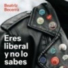 Libros: ERES LIBERAL Y NO LO SABES. Lote 133525358