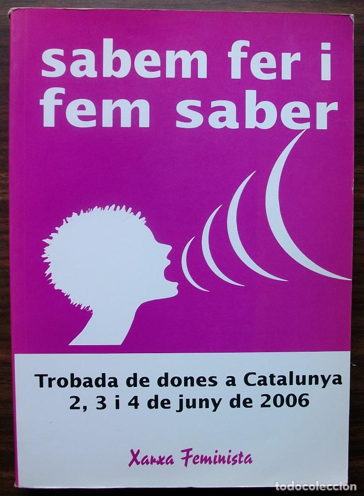 SABEM FER I FEM SABER. TROBADA DE DONES A CATALUNYA JUNY 2006 - XARXA FEMINISTA (Libros Nuevos - Humanidades - Política)