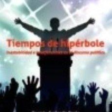 Libros: TIEMPOS DE HIPÉRBOLE. INESTABILIDAD E INTERFERENCIAS EN EL DISCURSO POLÍTICO. Lote 140375237