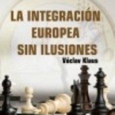 Libros: LA INTEGRACIÓN EUROPEA SIN ILUSIONES. Lote 142422542