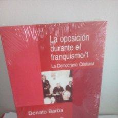 Libros: LA OPOSICIÓN DURANTE EL FRANQUISMO 1 - DONATO BARBA - PRÓLOGO JAVIER TUSELL. Lote 147209902