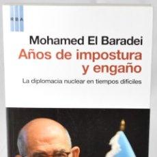 Libros: AÑOS DE IMPOSTURA Y ENGAÑO. LA DIPLOMACIA NUCLEAR EN TIEMPOS DIFÍCILES. MOHAMED EL BARADEI. Lote 147384906