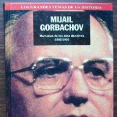 Libros: MIJAIL GORBACHOV. MEMORIAS DE LOS AÑOS DECISIVOS 1985-1992.. Lote 147408678