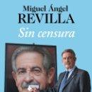 Libros: POLÍTICA. SIN CENSURA - MIGUEL ÁNGEL REVILLA. Lote 151961610