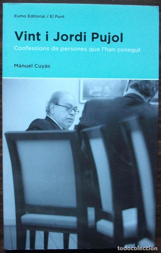 VINT I JORDI PUJOL. CONFESSIONS DE PERSONES QUE L'HAN CONEGUT. MANUEL CUYAS (Libros Nuevos - Humanidades - Política)