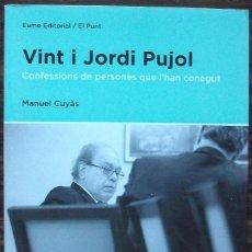 Libros: VINT I JORDI PUJOL. CONFESSIONS DE PERSONES QUE L'HAN CONEGUT. MANUEL CUYAS. Lote 157020182