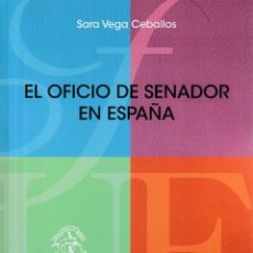 Libros: EL OFICIO DE SENADOR EN ESPAÑA (SARA VEGA CEBALLOS) F.U.E. 2019. Lote 158590062