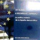 Libros: DE SUÁREZ A RODRÍGUEZ ZAPATERO: LA POLÍTICA EXTERIOR DE LA ESPAÑA DEMOCRÁTICA. Lote 159513302