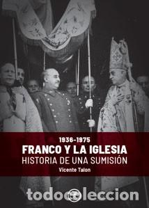FRANCO Y LA IGLESIA, HISTORIA DE UNA SUMISIÓN (1936-1975)DE VICENTE TALON 1ª EDICIÓN, FIDES (Libros Nuevos - Humanidades - Política)