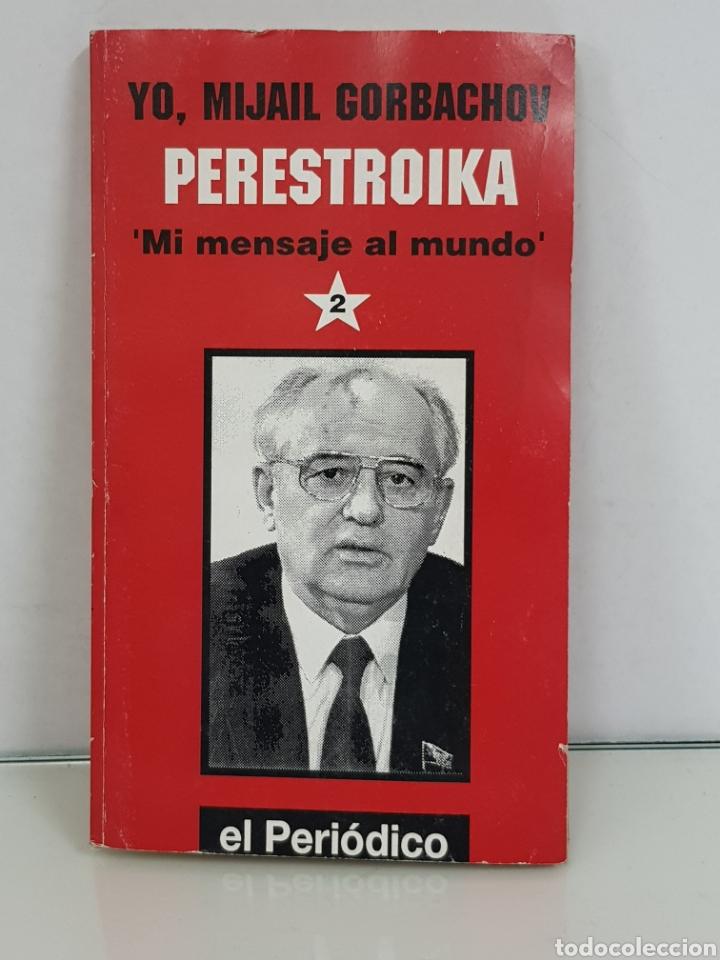 LIBRO YO MIJAIL GORBACHOV PERESTROIKA MI MENSAJE AL MUNDO SEGUNDA PARTE DE LA COLECCIÓN EL PERIÓDICO (Libros Nuevos - Humanidades - Política)