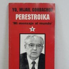 Libros: LIBRO YO MIJAIL GORBACHOV PERESTROIKA MI MENSAJE AL MUNDO SEGUNDA PARTE DE LA COLECCIÓN EL PERIÓDICO. Lote 166409896