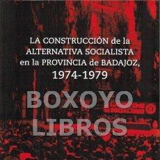 Libros: LEÓN CÁCERES, GUILLERMO. LA CONSTRUCCIÓN DE LA ALTERNATIVA SOCIALISTA EN LA PROVINCIA DE BADAJOZ. 19. Lote 171378564