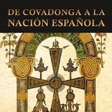 Libros: DE COVADONGA A LA NACIÓN ESPAÑOLA (LA HISPANIDAD EN CLAVE SPENGLERIANA) UNA OBRA DE CARLOS X. BLANCO. Lote 172602247