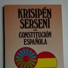 Libros: KRISIPÉN SERSENÍ-CONSTITUCIÓN ESPAÑOLA - EDICIÓN BILINGÜE ROMANÓ-KALÓ CASTELLANO. Lote 173049152