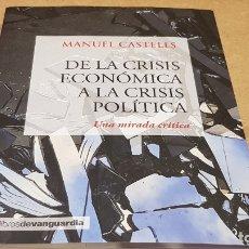 Libros: DE LA CRISIS ECONÓMICA A LA CRISIS POLÍTICA / UNA MIRADA CRÍTICA / MANUEL CASTELLS - 2016 / NUEVO.. Lote 174014064