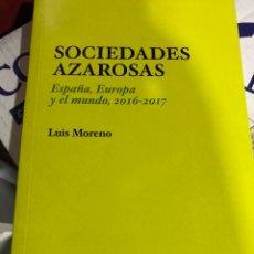 Libros: SOCIEDADES AZAROSAS. ESPAÑA, EUROPA Y EL MUNDO, 2016-2017. LUIS MORENO. Lote 176852833