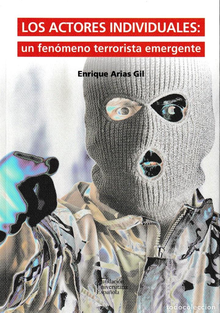 LOS ACTORES INDIVIDUALES: UN FENÓMENO TERRORISTA EMERGENTE (E. ARIAS GIL) F.U.E. 2019 (Libros Nuevos - Humanidades - Política)