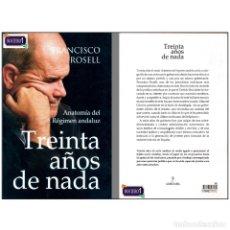 Libros: TREINTA AÑOS DE NADA - ANATOMÍA DEL RÉGIMEN ANDALUZ. FRANCISCO ROSEL. NUEVO** MNH. Lote 179080765