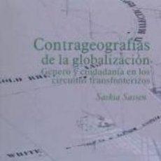 Libros: CONTRA GEOGRAFÍAS DE LA GLOBALIZACIÓN: GÉNERO Y CIUDADANÍA EN LOS CIRCUITOS TRANSFRONTERIZOS. Lote 179165783