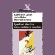 Libros: IGUALDAD AFECTIVA. AMOR, CUIDADOS E INJUSTICIA. Lote 179187821