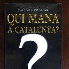Libros: QUI MANA A CATALUNYA? DE RAFEL PRADAS. MAI NO HAVIA AGUT TANT PODER COL·LECTIU EN AQUEST PAIS.. Lote 182369766