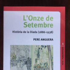 Libros: L´ONZE DE SETEMBRE. HISTORIA DE LA DIADA 1886-1938 DE PERE ANGUERA.. Lote 182384933