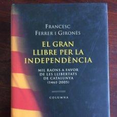Libros: EL GRAN LLIBRE PER LA INDEPENDENCIA. MIL RAONS A FAVOR DE LES LLIBERTATS DE CATALUNYA 1461-2005. . Lote 182387371