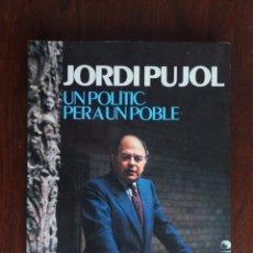 Libros: JORDI PUJOL UN POLITIC PER A UN POBLE. 7 PERIODISTAS ANALIZAN LA FIGURA DEL EX PRESIENT . Lote 182404183