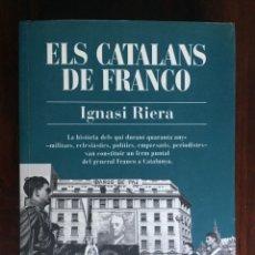 Libros: ELS CATALANS DE FRANCO DE IGNASI RIERA PERSONAJES CATALANES QUE DIERON APOYO EXPLÍCITO AL FRANQUISMO. Lote 182409031