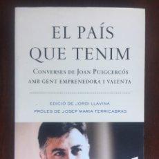 Libros: EL PAIS QUE TENIM, CONVERSES DE JOAN PUIGCERCOS AMB 16 CATALANS ENPRENADORS ENTRE 35-45 ANYS. Lote 182506957