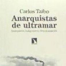 Libros: ANARQUISTAS DE ULTRAMAR: ANARQUISMO, INDIGENISMO, DESCOLONIZACIÓN. Lote 187449042
