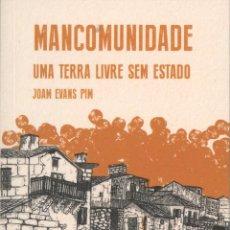 Libros: EVANS PIM, JOAM. MANCOMUNIDADE: UMA TERRA LIVRE SEM ESTADO. COMPOSTELA: ARDORA, 2019. Lote 222483305