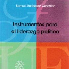 Libros: INSTRUMENTOS PARA EL LIDERAZGO POLÍTICO (SAMUEL RODRÍGUEZ GONZÁLEZ) F.U.E. 2019. Lote 190843472