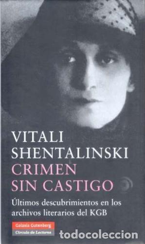 CRIMEN SIN CASTIGO: ÚLTIMOS DESCUBRIMIENTOS EN LOS ARCHIVOS LITERARIOS DEL KGB VITALI SHENTALINSKI (Libros Nuevos - Humanidades - Política)
