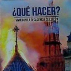 Libros: ¿QUÉ HACER?: VIVIR CON LA DECADENCIA DE EUROPA. Lote 194278892