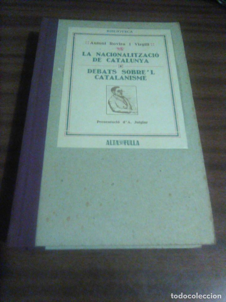 1. ANTONI ROVIRA I VIRGILI. LA NACIONALITZACIO DE CATALUNYA. DEBATS SEBRE'L CATALANISME (Libros Nuevos - Humanidades - Política)