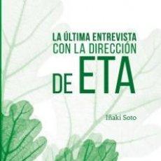 Libros: ULTIMA ENTREVISTA CON LA DIRECCION DE ETA SOTO IÑAKI. Lote 194935948