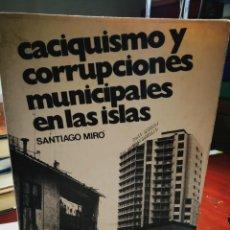 Libros: CACIQUISMO Y CORRUPCIONES MUNICIPALES EN LAS ISLAS. SANTIAGO MIRO. Lote 196883591