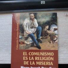 Libros: EL COMUNISMO ES LA RELIGION DE LA MISERIA PIERRE JOSEPH PROUDHON ENR 2013 GASTOS ENVIO GRATIS. Lote 198503892