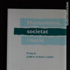 Libros: 5. JOSEP A. DURAN I LLEIDA (PROL.) - HUMANISME, SOCIETAT I NACIÓ -JOAN RIGOL,LLIBERT CUATRECASAS... . Lote 198329733