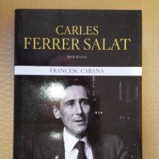 Libros: LIBRO / CARLES FERRER SALAT / BIOGRAFIA / FRANCESC CABANA / RBA 2015. Lote 199845062