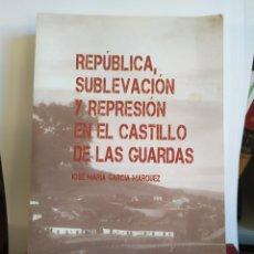 Libri: REPÚBLICA, SUBLEVACIÓN Y REPRESIÓN EN EL CASTILLO DE LAS GUARDAS.. Lote 200170108